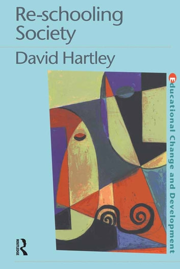 Re-schooling Society ebook by David Hartley,David Hartley