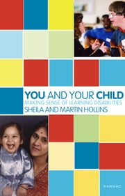 You and Your Child - Making Sense of Learning Disabilities ebook by Martin Hollins,Sheila Hollins