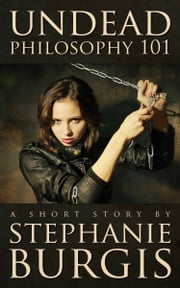Undead Philosophy 101 ebook by Stephanie Burgis