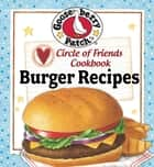 Circle of Friends Cookbook - 25 Burger Recipes ebook by Gooseberry Patch
