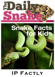 The Daily Snake - Facts for Kids - Great Images in a Newspaper-Style - Snake Books for Children - Newspaper Facts for Kids, #5 ebook by IP Factly