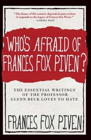 Who's Afraid of Frances Fox Piven? - The Essential Writings of the Professor Glenn Beck Loves to Hate ebook by Frances Fox Piven