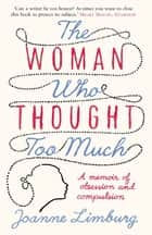 The Woman Who Thought too Much - A Memoir ebook by Joanne Limburg
