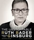 The Unstoppable Ruth Bader Ginsburg - American Icon ebook by Antonia Felix, Mimi Leder