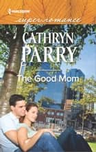 The Good Mom ebook by Cathryn Parry