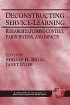 Deconstructing Service-Learning ebook by Janet Eyler,Shelley H. Billig