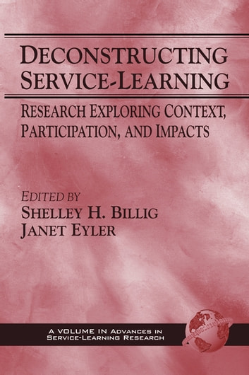 Deconstructing ServiceLearning - Research Exploring Context, Participation, and Impacts ebook by