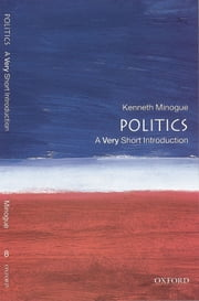 Politics: A Very Short Introduction ebook by Kenneth Minogue