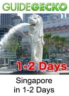 Singapore in 1-2 Days ebook by GuideGecko