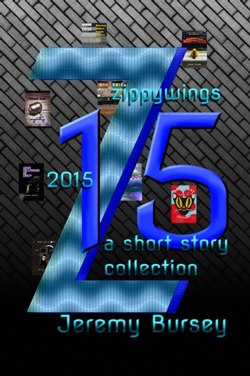 Zippywings 2015: A Short Story Collection ebook by Jeremy Bursey