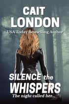 Silence the Whispers ebook by Cait London