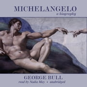 Michelangelo - A Biography audiobook by George Bull