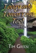 Today and Tomorrow, Too! ebook by Tim Green