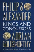 Philip and Alexander - Kings and Conquerors ebook by