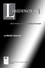 Libidinous 1: Short Stories, Poems, and Novel Excerpts ebook by Sourna, Neale