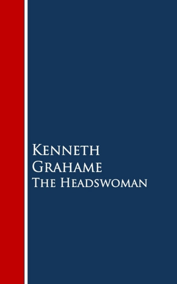 The Headswoman eBook by Kenneth Grahame