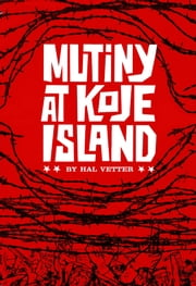 Mutiny at Koje Island ebook by Hal Vetter