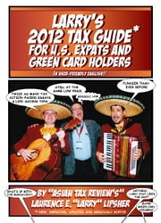 Larry's 2012 Tax Guide For U.S. Expats & Green Card Holders - In User-Friendly English! ebook by Laurence E. 'Larry' Lipsher