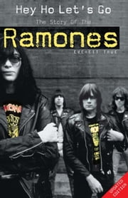 Hey Ho Let's Go: The Story Of The Ramones ebook by Everett True
