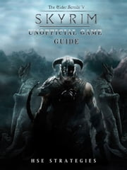 Elder Scrolls V Skyrim Unofficial Game Guide - Beat Opponents & Get Tons of Weapons! ebook by Hse Strategies