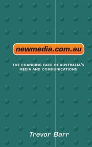 newmedia.com.au: The changing face of Australia's media and communications ebook by Barr, Trevor