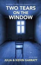 Two Tears on the Window - an ordinary Canadian couple disappears in China ebook by Julia & Kevin Garratt