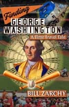 Finding George Washington ebook by Bill Zarchy