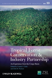 Tropical Forest Conservation and Industry Partnership - An Experience from the Congo Basin ebook by Connie J. Clark,John R. Poulsen