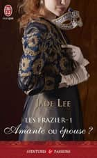 Les Frazier (Tome 1) - Amante ou épouse ? ebook by Jade Lee, Catherine Berthet