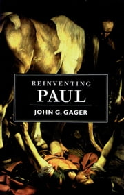 Reinventing Paul ebook by John G. Gager
