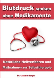 Blutdruck senken ohne Medikamente – Natürliche Heilverfahren und Maßnahmen zur Selbsttherapie ebook by Kobo.Web.Store.Products.Fields.ContributorFieldViewModel