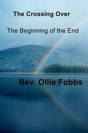 The Crossing Over - The Beginning of the End ebook by Rev. Ollie Fobbs
