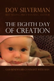 The Eighth Day of Creation ebook by Dov Silverman