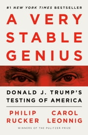 A Very Stable Genius - Donald J. Trump's Testing of America ebook by Philip Rucker, Carol Leonnig