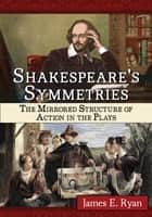 Shakespeare's Symmetries ebook by James E. Ryan