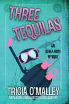 Three Tequilas - An Althea Rose Mystery ebook by Tricia O'Malley