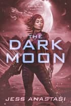 The Dark Moon ebook by Jess Anastasi