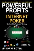 Powerful Profits From Internet Poker ebook by Victor H. Royer