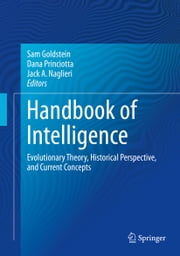 Handbook of Intelligence - Evolutionary Theory, Historical Perspective, and Current Concepts ebook by