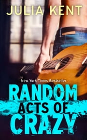 Random Acts of Crazy (Random Book #1) - Romantic Comedy ebook by Julia Kent