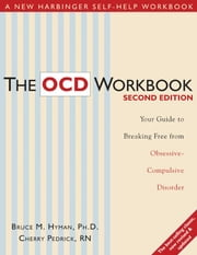 The OCD Workbook: Your Guide to Breaking Free from Obsessive-Compulsive Disorder ebook by Hyman, Bruce