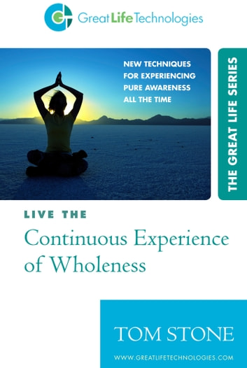 Live the Continuous Experience of Wholeness ebook by Tom Stone