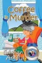 Coffee is Murder - McKinley Mysteries: Short & Sweet Cozies, #9 ebook by Carolyn Arnold