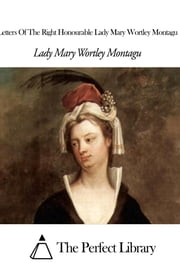 Letters Of The Right Honourable Lady Mary Wortley Montagu ebook by Lady Mary Wortley Montagu