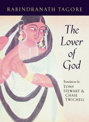 The Lover of God ebook by Rabindranath Tagore,Chase Twichell