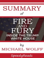 Summary of Fire and Fury: Inside the Trump White House by Michael Wolff ebook by SpeedyReads