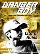 City of Ruins (Danger Boy Series #4) ebook by Mark London Williams