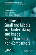 Antitrust for Small and Middle Size Undertakings and Image Protection from Non-Competitors ebook by Pranvera Këllezi,Bruce Kilpatrick,Pierre Kobel