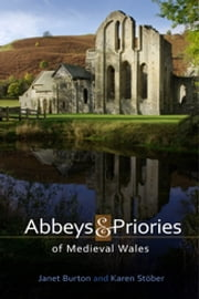 Abbeys and Priories of Medieval Wales ebook by Janet Burton, Karen Stöber
