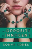 The Opposite of Innocent ebook by Sonya Sones, Michael Frost